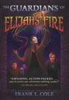The Guardians of Elijah's Fire - Frank L. Cole