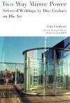 Two-Way Mirror Power: Selected Writings by Dan Graham on His Art - Dan Graham