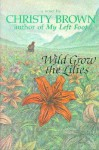 Wild Grow the Lilies - Christy Brown