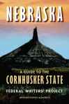 Nebraska: A Guide to the Cornhusker State - Federal Writers' Project, Alan Boye, Federal Writers' Project