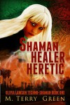 Shaman, Healer, Heretic - M. Terry Green