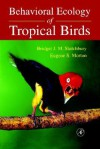 Behavioral Ecology of Tropical Birds - Academic Press, Eugene S. Morton