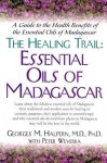 The Healing Trail: A Guide to the Health Benefits of the Eight Essential Oils of Madagascar - Georges M. Halpern, Peter Weverka