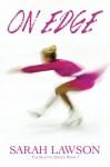 On Edge: The Ice Skating Series #1 - Sarah Lawson