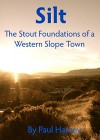 Silt: The Stout Foundations of a Western Slope town - Paul Harvey