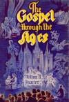 Gospel Through the Ages - Milton R. Hunter