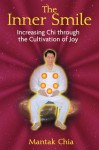 The Inner Smile: Increasing Chi through the Cultivation of Joy - Mantak Chia
