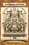 Crudely Mistaken for Life - Wolfgang Carstens, David McLean