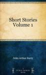 Short Stories Volume 1 - John Arthur Barry
