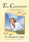 True Contentment: A Biblical Study for Achieving Satisfaction in Life - Rhonda Harrington Kelley
