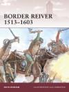 Border Reiver 1513-1603 - Keith Durham