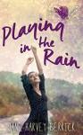 Playing in the Rain - Jane Harvey-Berrick