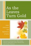 As the Leaves Turn Gold: Asian Americans and Experiences of Aging (Diversity and Aging) - Bandana Purkayastha, Miho Iwata, Shweta Majumdar Adur, Ranita Ray, Trisha Tiamzon