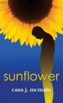Sunflower - Cass J. McMain