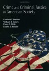 Crime and Criminal Justice in American Society - Randall G. Shelden, Karen S. Miller, William B. Brown