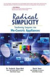 Radical Simplicity: Transforming Computers Into Me-Centric Appliances - Frederick Hayes-Roth, Daniel Amor