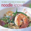 Noodle Know-How: The Great Little Book of Noodle Dishes - Emma Summer