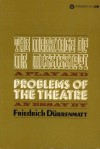 Problems of the Theatre: An Essay and the Marriage of Mr. Mississippi: A Play - Friedrich Dürrenmatt