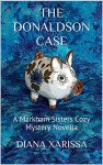 The Donaldson Case (A Markham Sisters Cozy Mystery Book 4) - Diana Xarissa