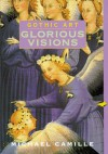 Gothic Art: Glorious Visions - Michael Camille