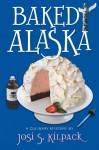 Baked Alaska: A Culinary Mystery (Culinary Mysteries - Josi S. Kilpack