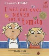 I Will Not Ever Never Eat A Tomato - Lauren Child