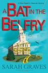 Bat in the Belfry, A: A Home Repair Is Homicide Mystery - Sarah Graves