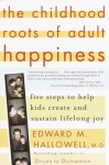 The Childhood Roots of Adult Happiness: Five Steps to Help Kids Create and Sustain Lifelong Joy - Edward M. Hallowell
