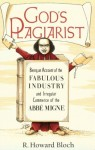 God's Plagiarist: Being an Account of the Fabulous Industry and Irregular Commerce of the Abbe Migne - R. Howard Bloch