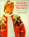 Glorious Crocheted Sweaters: More Than Sixty Exquisite Sweaters To Make and Enjoy - Nola Theiss