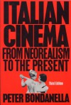Italian Cinema: From Neorealism to the Present - Peter Bondanella