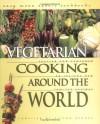 Vegetarian Cooking Around the World (Easy Menu Ethnic Cookbooks) - Alison Behnke