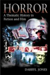 Horror: A Thematic History in Fiction and Film - Darryl Jones