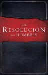 La Resolución para Hombres (Spanish Edition) - Stephen Kendrick, Alex Kendrink, Randy Alcorn