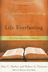 Life Everlasting: The Unfolding Story of Heaven - Dan C. Barber, Robert W. Peterson