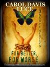 For Better, For Worse - Carol Davis Luce