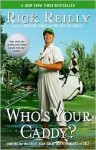Who's Your Caddy?: Looping for the Great, Near Great, and Reprobates of Golf - Rick Reilly