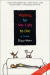 Waiting for My Cats to Die: A Memoir - Stacy Horn