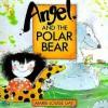 Angel and the Polar Bear - Marie-Louise Gay