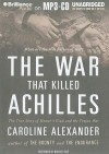 The War That Killed Achilles: The True Story of Homer's Iliad and the Trojan War - Caroline Alexander, Michael Page
