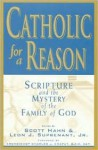 Catholic for a Reason: Scripture and the Mystery of the Family of God - Leon J. Suprenant Jr., Charles J. Chaput, Jeff Cavins, Curtis Mitch, Pablo Gadenz, Richard A. White, Kimberly Hahn, Sean Innerst, Edward Sri, Tim Gray, Kris Gray, Curtis Martin
