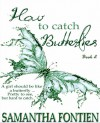 How to Catch Butterflies - Book 2 - Samantha Fontien