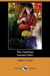 The Huntress - Hulbert Footner