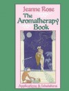 The Aromatherapy Book: Applications & Inhalations - Jeanne Rose, John Hurlburd, Victoria Edwards, Thomas Norton