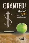 Granted!: A Teacher's Guide to Writing & Winning Classroom Grants - Chris Taylor, Lynda Exley