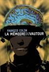 La Mémoire Du Vautour - Fabrice Colin