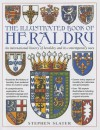 The Illustrated Book of Heraldry: An International History of Heraldry and Its Contemporary Uses - Stephen Slater