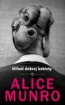 Miłość dobrej kobiety - Alice Munro, Agnieszka Pokojska