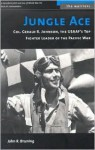 Jungle Ace: The Story of One of the USAAF's Great Fighter Leaders, Col. Gerald R. Johnson (The Warriors) - John R. Bruning