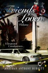 Friends 2 Lovers: Unexpected Consequences (Volume 3) - Jonathan Anthony Burkett